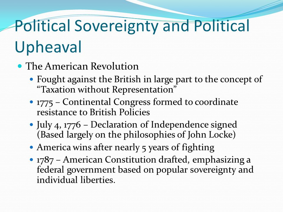Popular Sovereignty and Political Upheaval The French Revolution Drew inspiration from the American Revolution, but became much more radical.