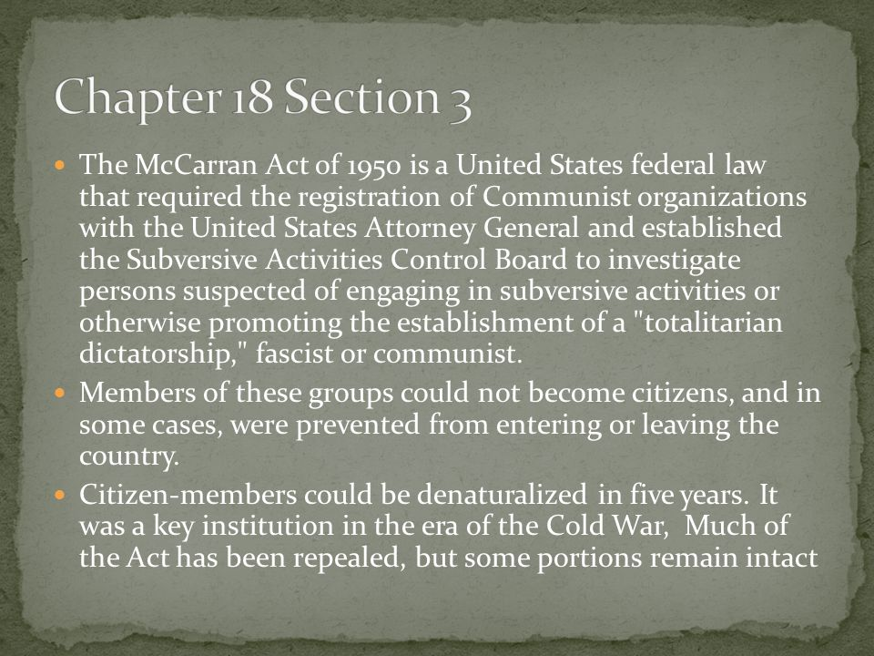 The McCarran Act of 1950 is a United States federal law that required the registration of Communist organizations with the United States Attorney Gene