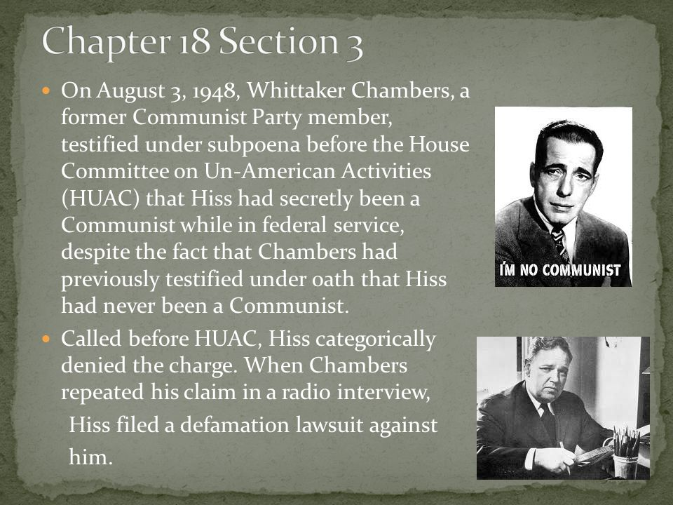 On August 3, 1948, Whittaker Chambers, a former Communist Party member, testified under subpoena before the House Committee on Un-American Activities