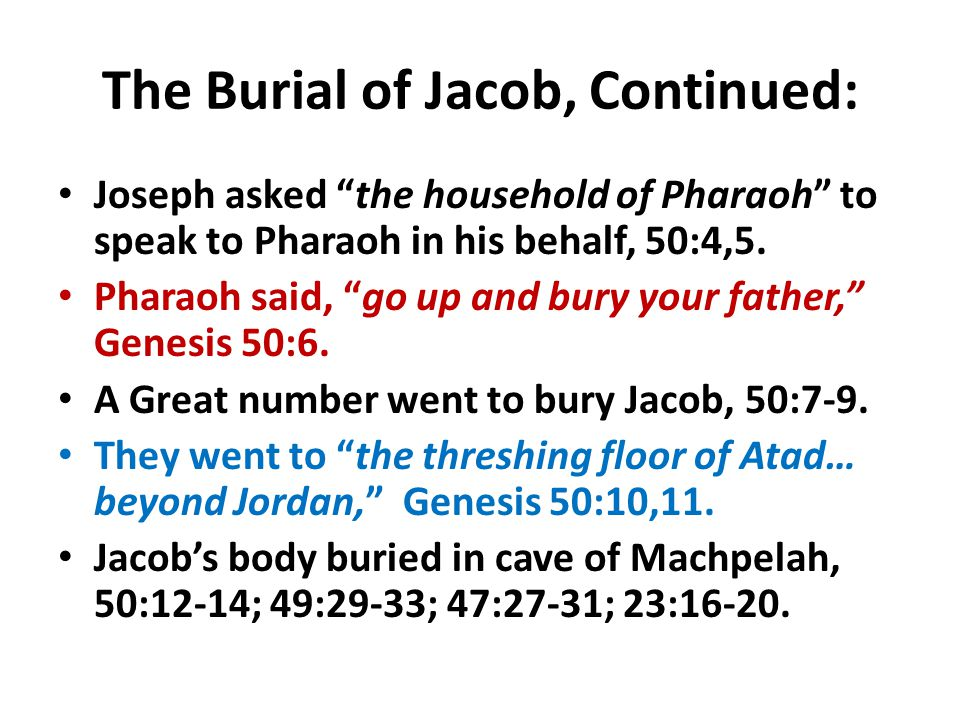 The Burial of Jacob, Continued: Joseph asked the household of Pharaoh to speak to Pharaoh in his behalf, 50:4,5.