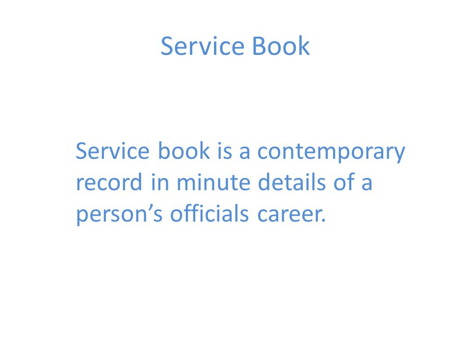 Service Book Service book is a contemporary record in minute details of a person's officials career.