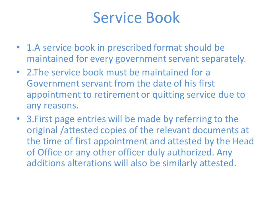 Service Book 1.A service book in prescribed format should be maintained for every government servant separately. 2.The service book must be maintained
