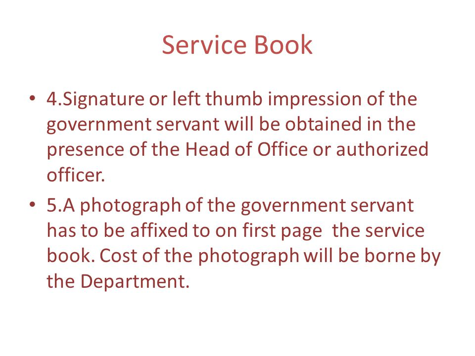 Service Book 4.Signature or left thumb impression of the government servant will be obtained in the presence of the Head of Office or authorized offic