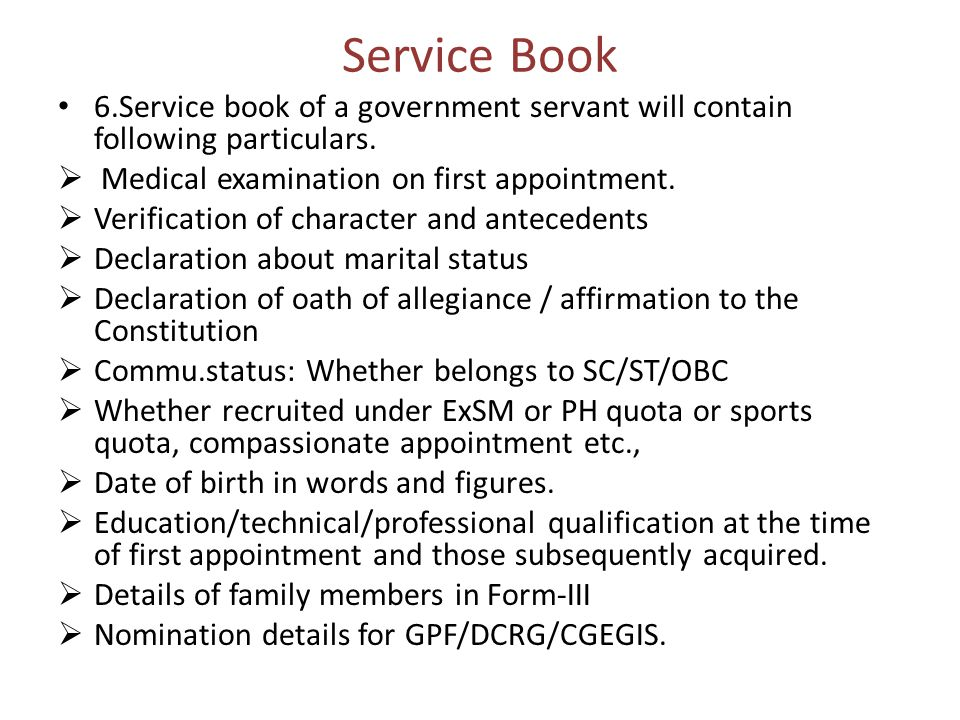 Service Book 6.Service book of a government servant will contain following particulars.  Medical examination on first appointment.  Verification of