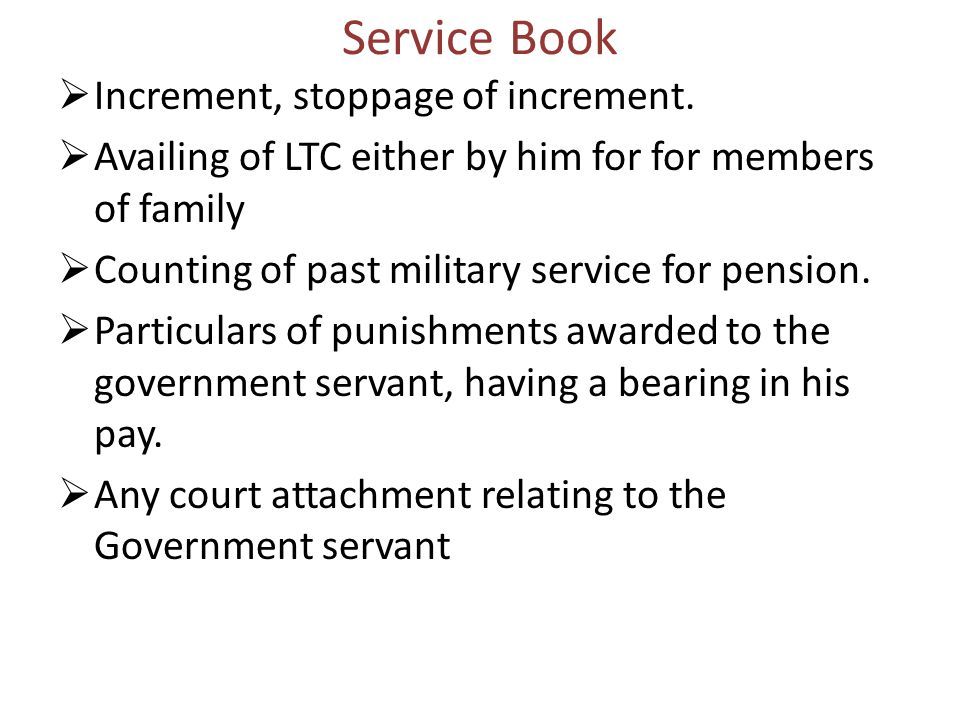 Service Book  Increment, stoppage of increment.  Availing of LTC either by him for for members of family  Counting of past military service for pen