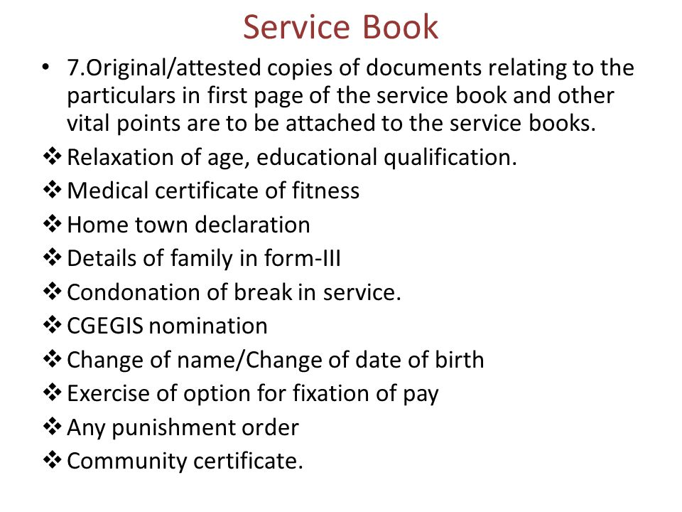 Service Book 7.Original/attested copies of documents relating to the particulars in first page of the service book and other vital points are to be at