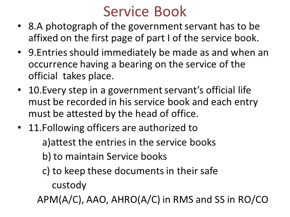 Service Book 8.A photograph of the government servant has to be affixed on the first page of part I of the service book. 9.Entries should immediately