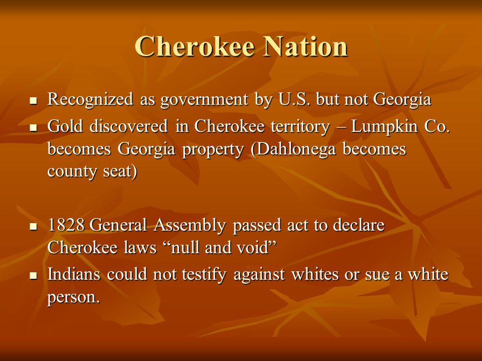 Cherokee Nation Recognized as government by U.S.but not Georgia Recognized as government by U.S.