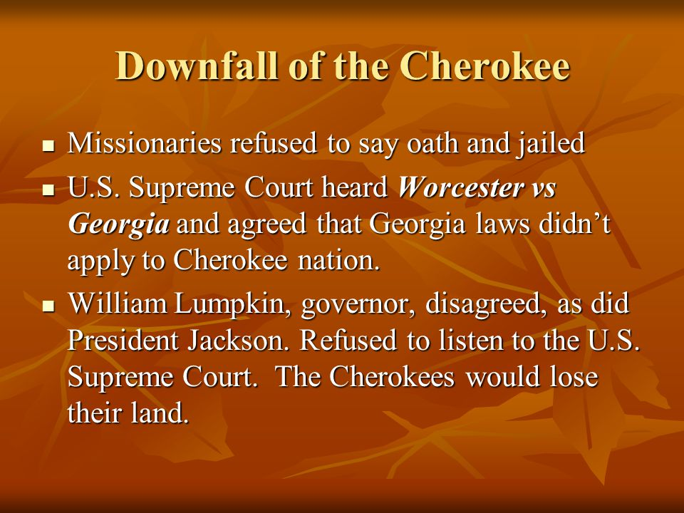 Downfall of the Cherokee Missionaries refused to say oath and jailed Missionaries refused to say oath and jailed U.S.
