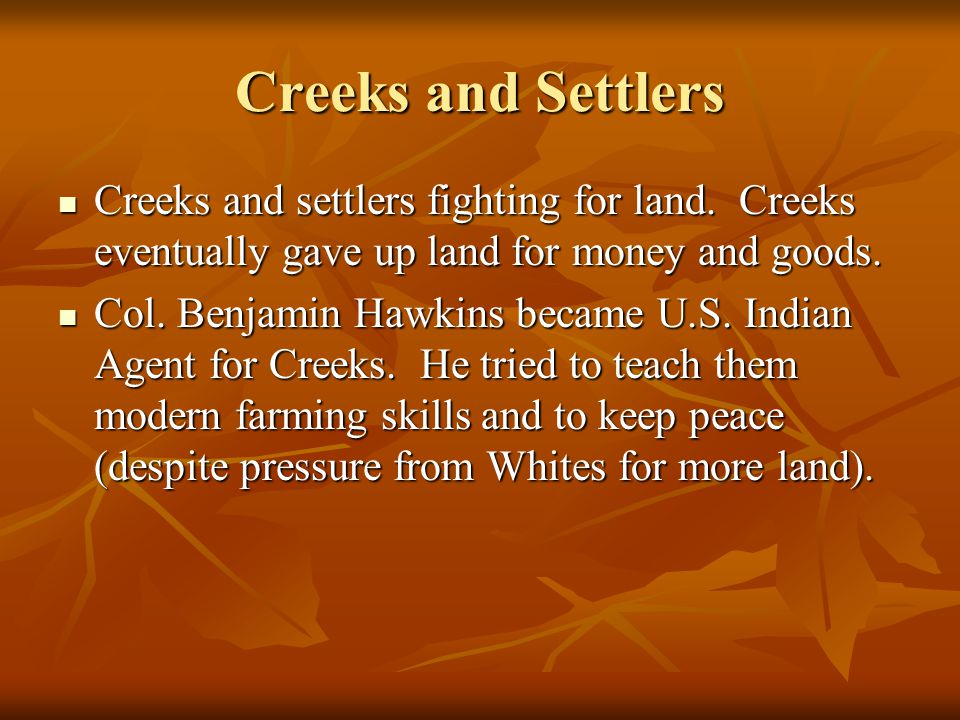 Creeks and Settlers Creeks and settlers fighting for land.