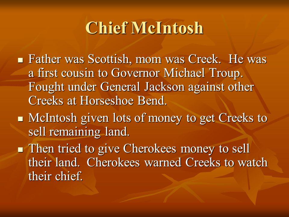 Chief McIntosh Father was Scottish, mom was Creek.