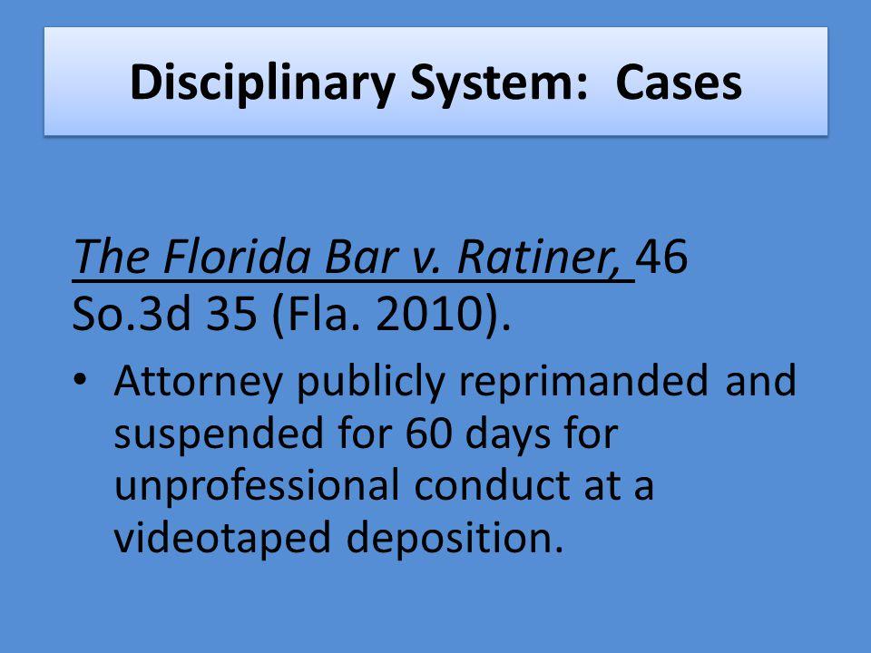 Disciplinary System: Cases The Florida Bar v. Ratiner, 46 So.3d 35 (Fla.