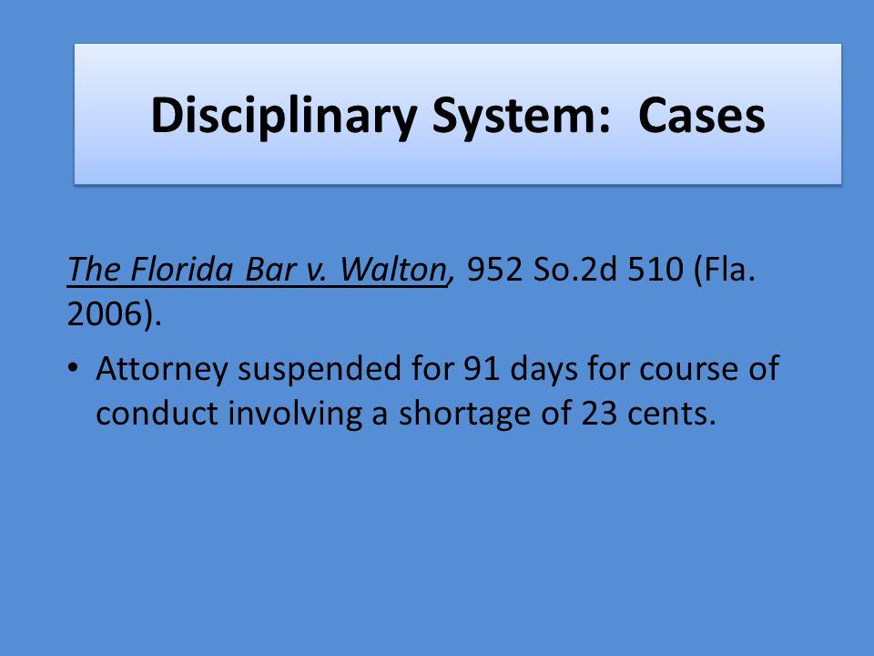 Disciplinary System: Cases The Florida Bar v. Walton, 952 So.2d 510 (Fla.