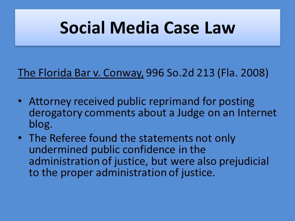 Social Media Case Law The Florida Bar v. Conway, 996 So.2d 213 (Fla.