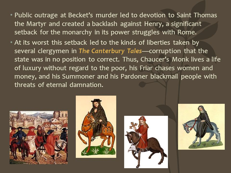 Public outrage at Becket's murder led to devotion to Saint Thomas the Martyr and created a backlash against Henry, a significant setback for the monar