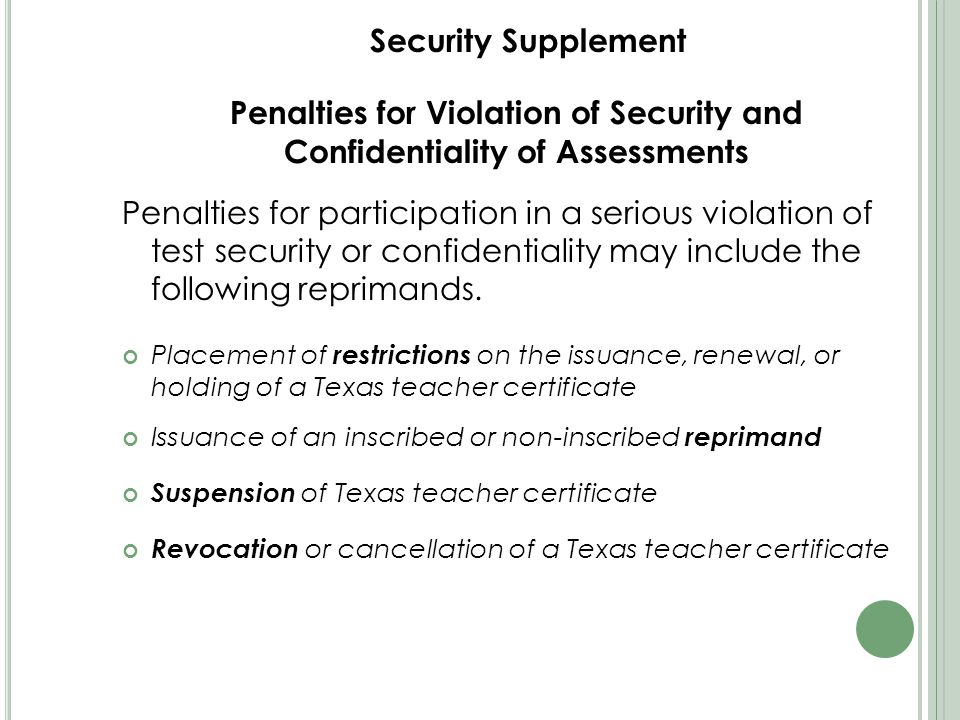 Penalties for Violation of Security and Confidentiality of Assessments Penalties for participation in a serious violation of test security or confidentiality may include the following reprimands.