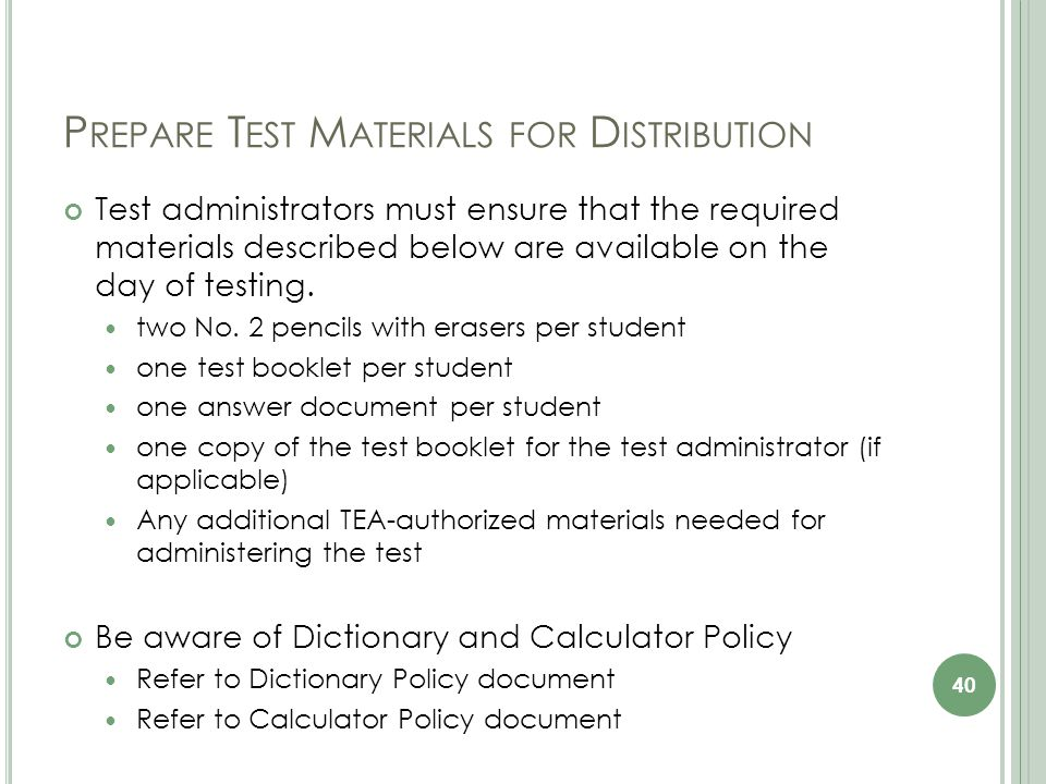 P REPARE T EST M ATERIALS FOR D ISTRIBUTION Test administrators must ensure that the required materials described below are available on the day of testing.