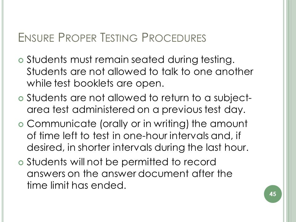 E NSURE P ROPER T ESTING P ROCEDURES Students must remain seated during testing.