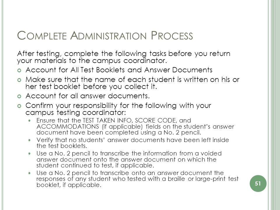 C OMPLETE A DMINISTRATION P ROCESS After testing, complete the following tasks before you return your materials to the campus coordinator.