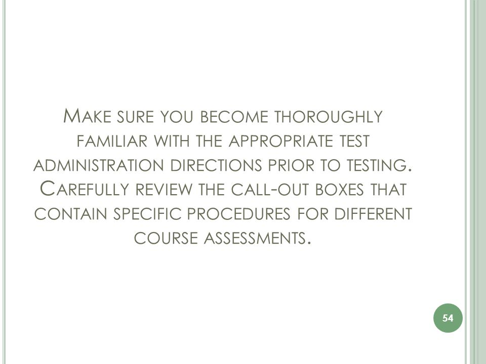 M AKE SURE YOU BECOME THOROUGHLY FAMILIAR WITH THE APPROPRIATE TEST ADMINISTRATION DIRECTIONS PRIOR TO TESTING.