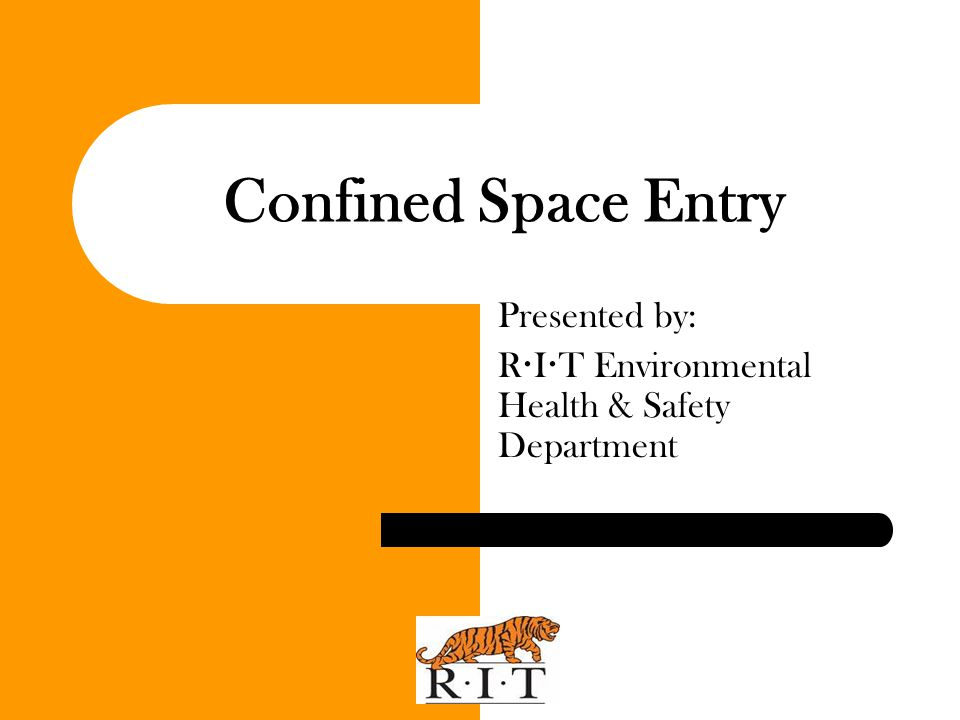 Confined Space Training Training – The following RIT employees must take this training and hands on use of confined space entry equipment training, prior to their initial confined space work assignment: All workers who must enter confined spaces must undergo training.