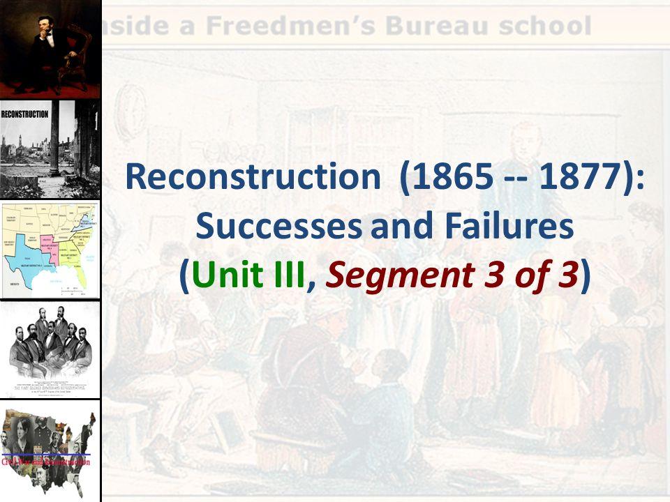 Reconstruction (1865 -- 1877): Successes and Failures (Unit III, Segment 3 of 3)