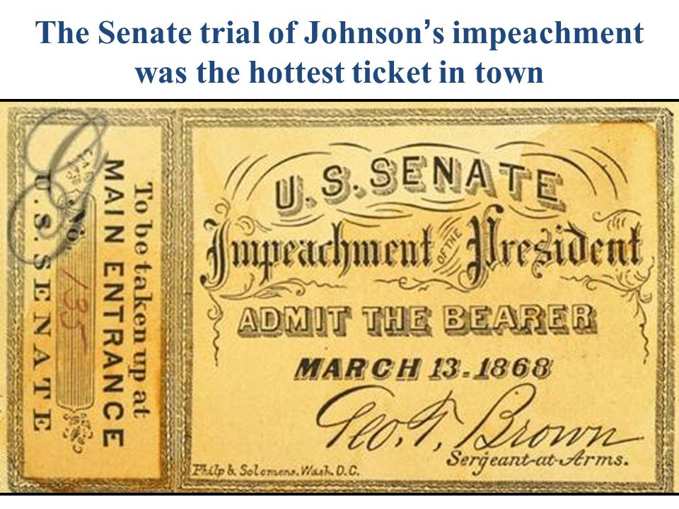 The Senate trial of Johnson ' s impeachment was the hottest ticket in town