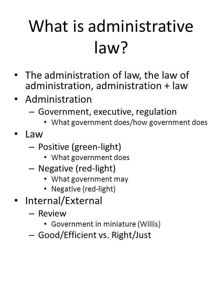 What is administrative law? The administration of law, the law of administration, administration + law Administration – Government, executive, regulat