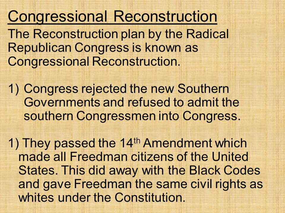 Congressional Reconstruction The Reconstruction plan by the Radical Republican Congress is known as Congressional Reconstruction. 1)Congress rejected