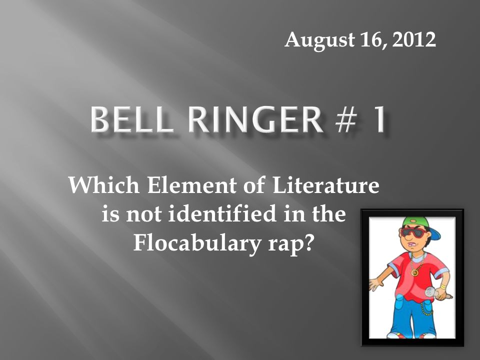 Which Element of Literature is not identified in the Flocabulary rap? August 16, 2012