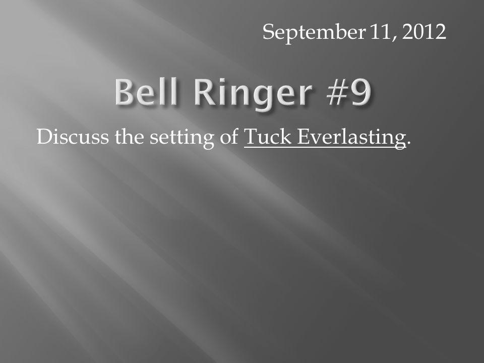 Discuss the setting of Tuck Everlasting. September 11, 2012
