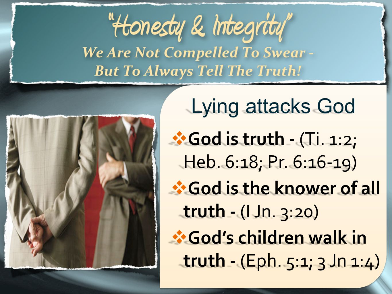 35 Lying attacks God  God is truth - (Ti. 1:2; Heb. 6:18; Pr. 6:16-19)  God is the knower of all truth - (I Jn. 3:20)  God's children walk in truth