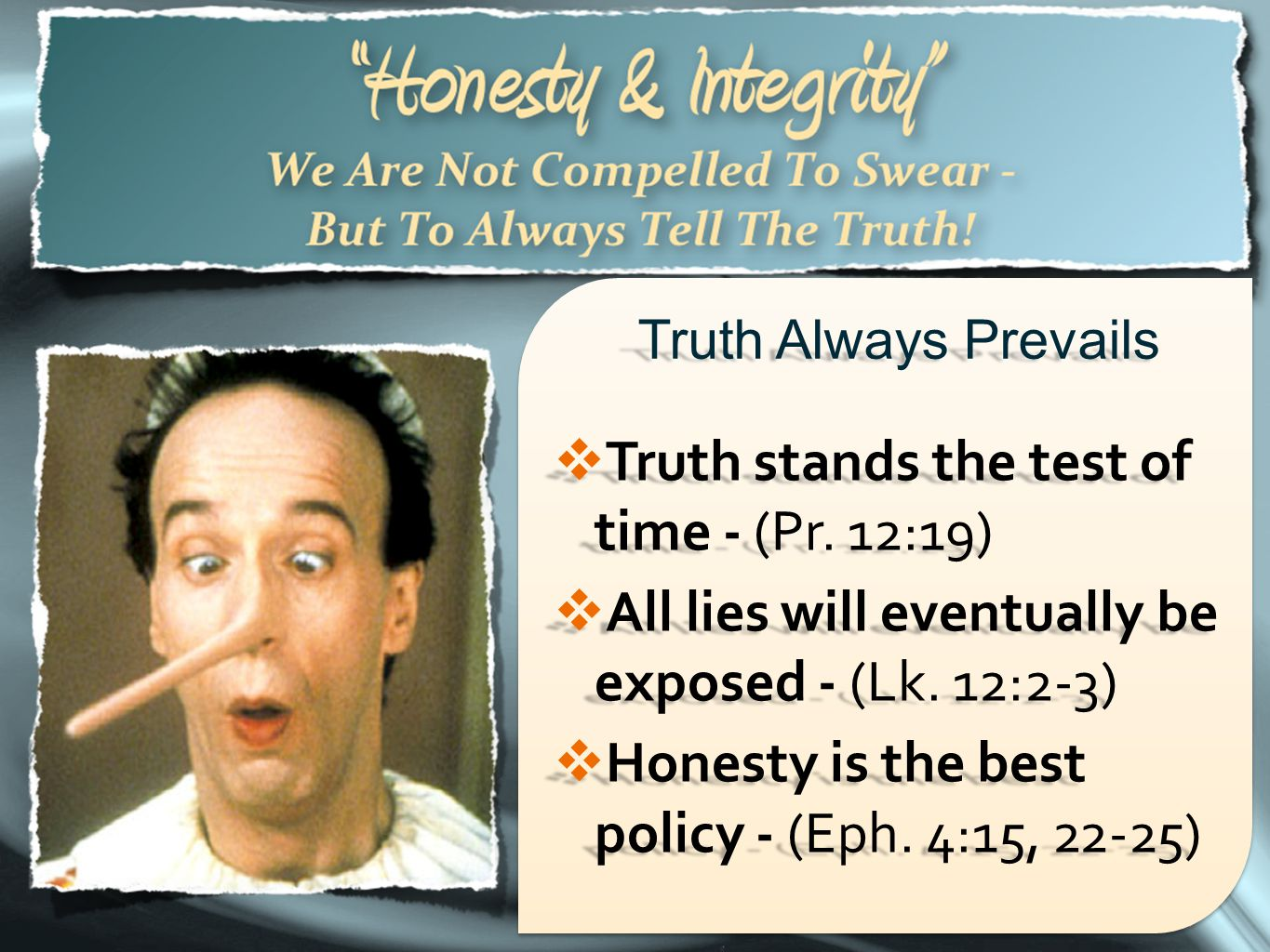 37 Truth Always Prevails  Truth stands the test of time - (Pr. 12:19)  All lies will eventually be exposed - (Lk. 12:2-3)  Honesty is the best poli