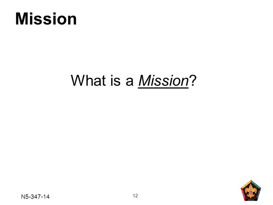 N5-347-14 12 Mission What is a Mission?