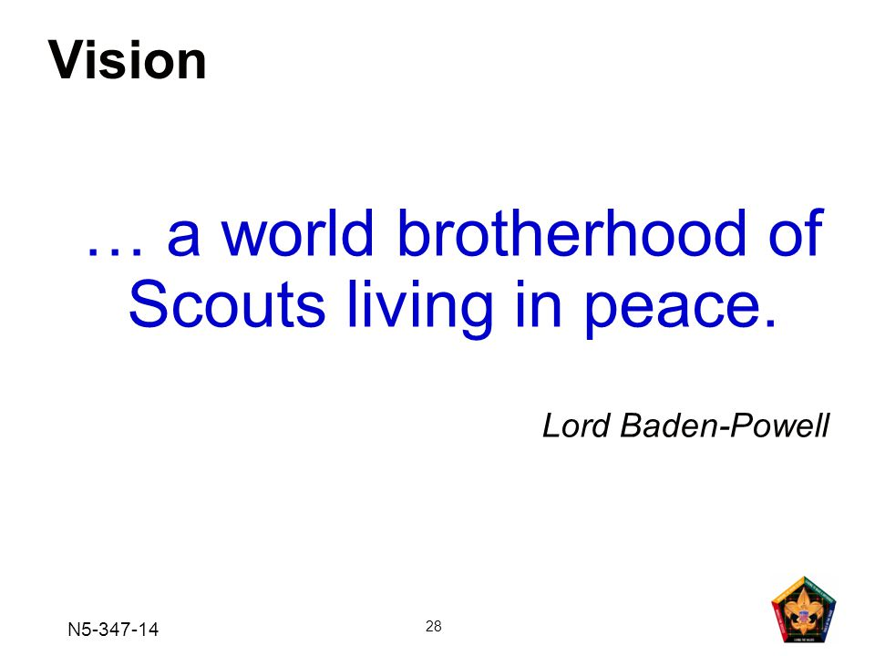 N5-347-14 28 Vision … a world brotherhood of Scouts living in peace. Lord Baden-Powell