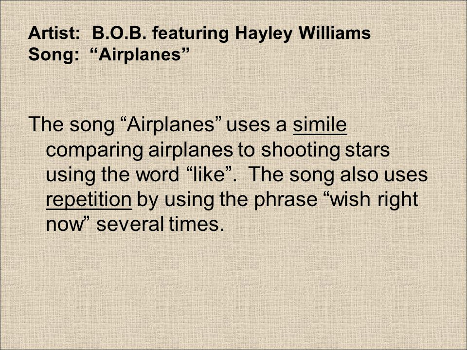 """Artist: B.O.B. featuring Hayley Williams Song: """"Airplanes"""" The song """"Airplanes"""" uses a simile comparing airplanes to shooting stars using the word """"li"""