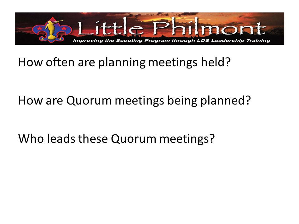 How often are planning meetings held. How are Quorum meetings being planned.