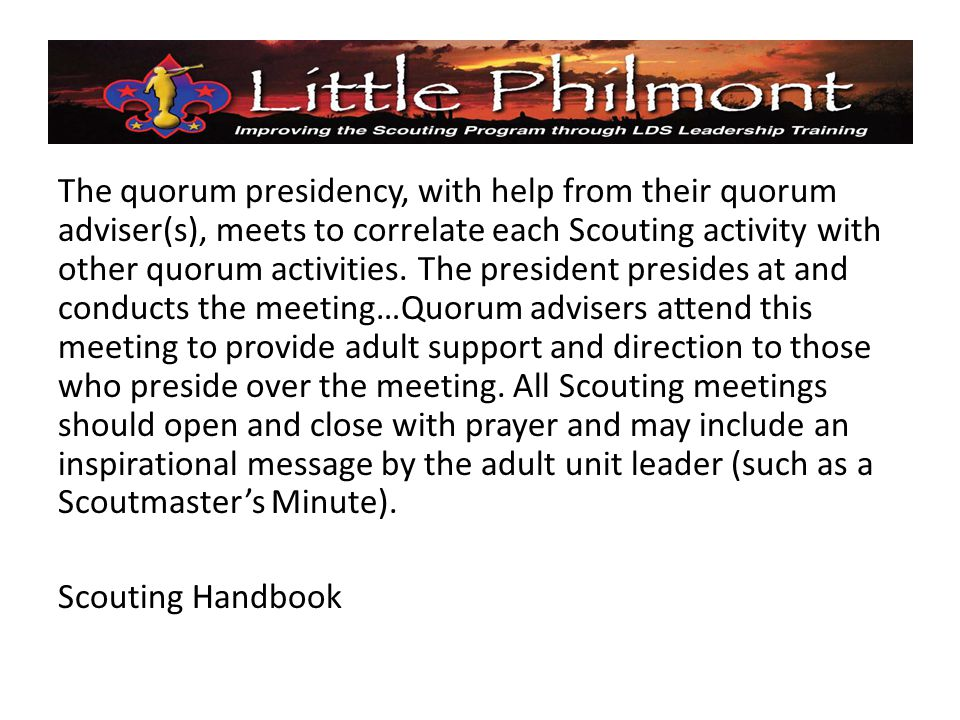The quorum presidency, with help from their quorum adviser(s), meets to correlate each Scouting activity with other quorum activities.