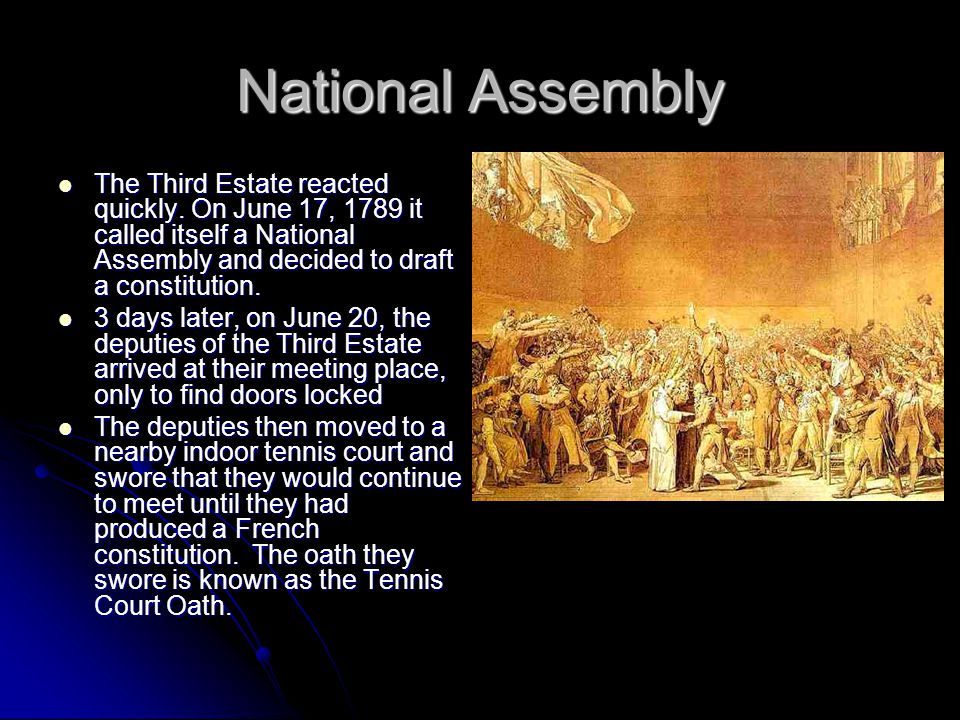 National Assembly The Third Estate reacted quickly. On June 17, 1789 it called itself a National Assembly and decided to draft a constitution. The Thi