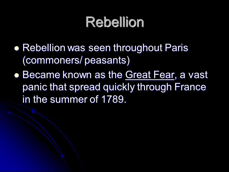 Rebellion Rebellion was seen throughout Paris (commoners/ peasants) Rebellion was seen throughout Paris (commoners/ peasants) Became known as the Grea