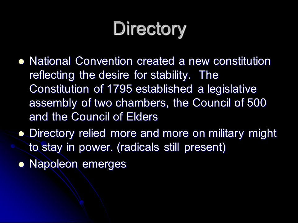 Directory National Convention created a new constitution reflecting the desire for stability. The Constitution of 1795 established a legislative assem
