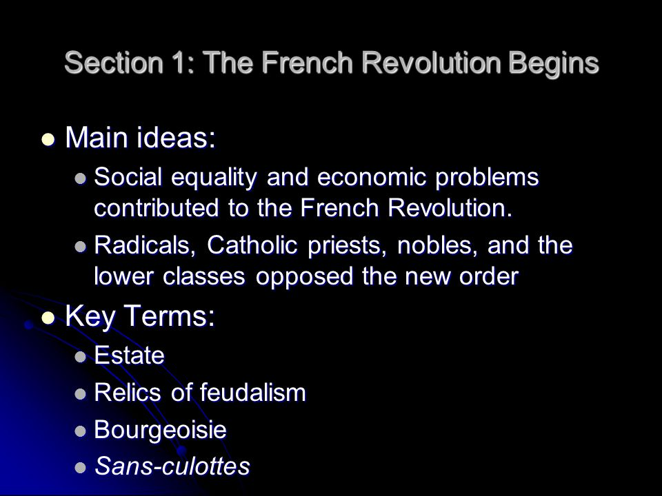 Section 1: The French Revolution Begins Main ideas: Main ideas: Social equality and economic problems contributed to the French Revolution. Social equ
