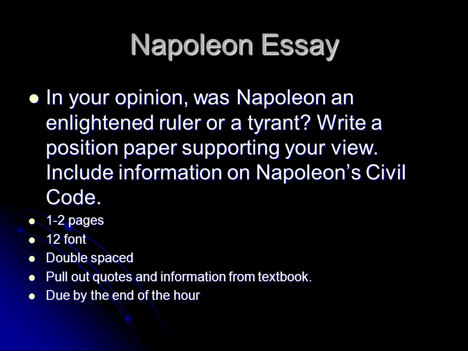 Napoleon Essay In your opinion, was Napoleon an enlightened ruler or a tyrant? Write a position paper supporting your view. Include information on Nap