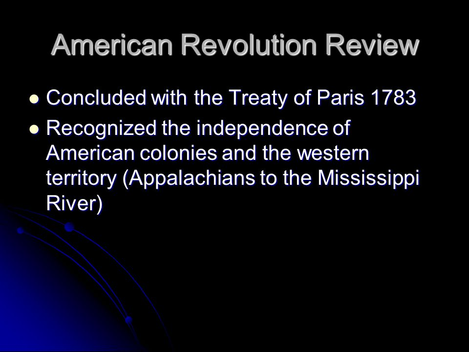 American Revolution Review Concluded with the Treaty of Paris 1783 Concluded with the Treaty of Paris 1783 Recognized the independence of American col