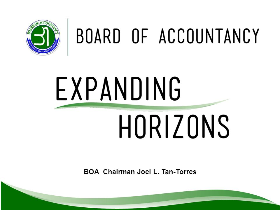 With the support and cooperation of all stakeholders, our accountancy profession is well on its ways towards Becoming the number one Profession in the country with its Expanding Horizons initiative BOA Chairman Joel L.