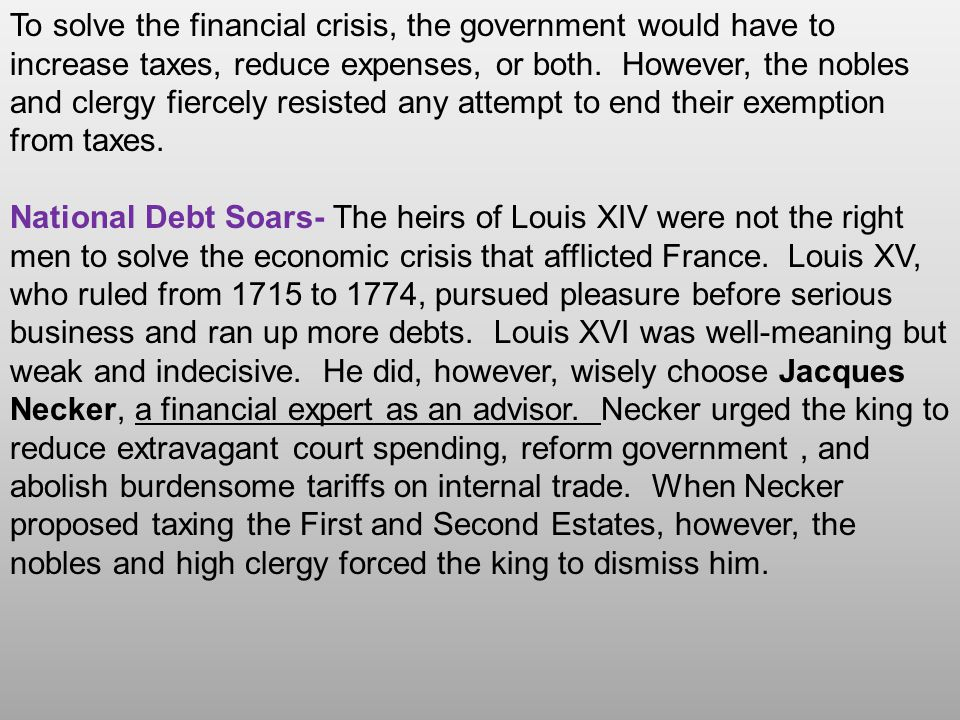 To solve the financial crisis, the government would have to increase taxes, reduce expenses, or both. However, the nobles and clergy fiercely resisted