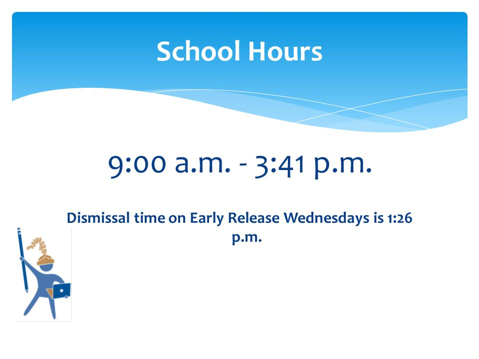 9:00 a.m. - 3:41 p.m. Dismissal time on Early Release Wednesdays is 1:26 p.m. School Hours