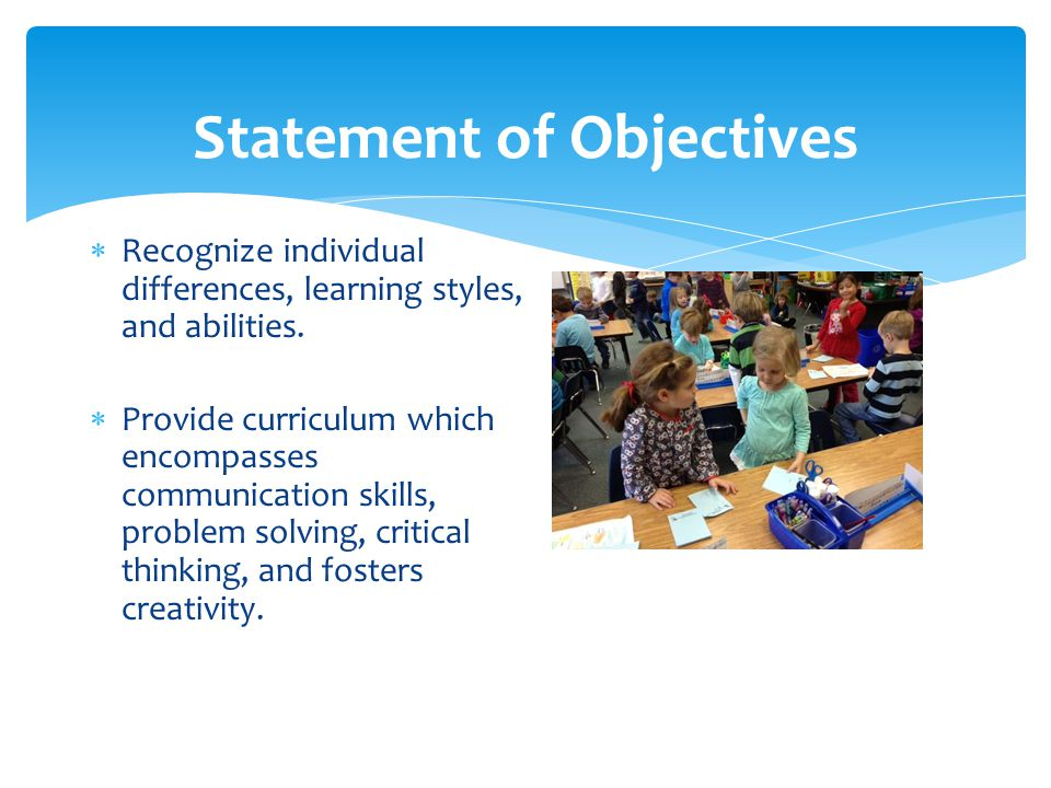 Statement of Objectives  Recognize individual differences, learning styles, and abilities.