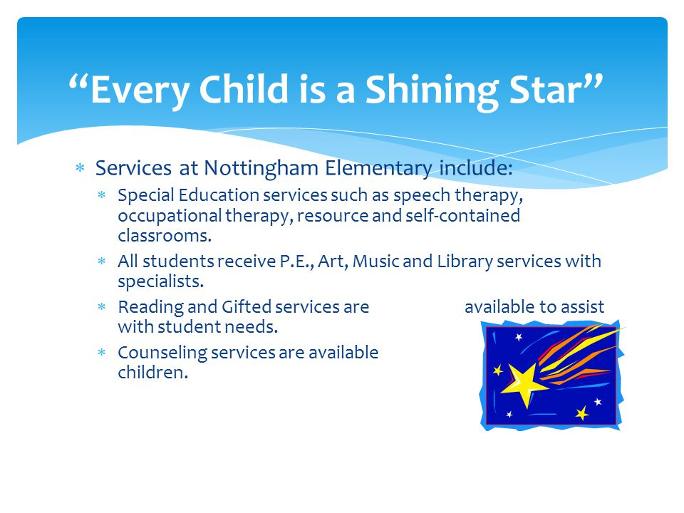  Services at Nottingham Elementary include:  Special Education services such as speech therapy, occupational therapy, resource and self-contained classrooms.