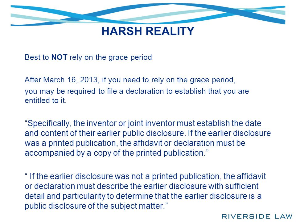 HARSH REALITY Best to NOT rely on the grace period After March 16, 2013, if you need to rely on the grace period, you may be required to file a declar